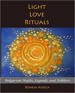 Light Love Rituals: Bulgarian Myths, Legends, and Folklore By Ronesa Aveela Jennifer S. Alderson blog