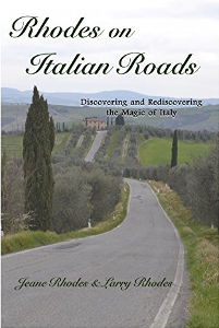 Rhodes on Italian Roads: Discovering and Rediscovering the Magic of Italy by Jeane and Larry Rhodes Jennifer S Alderson blog