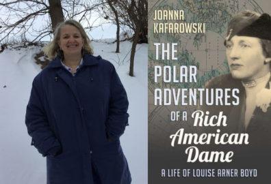 The Polar Adventures of a Rich American Dame A Life of Louise Arner Boyd Joanna Kafarowski