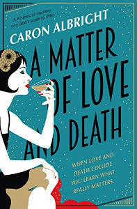 A Matter of Love and Death: a historical mystery by Caron Albright