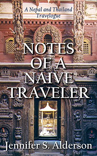Notes of a Naive Traveler travelogue Nepal Thailand Jennifer S Alderson travel memoir