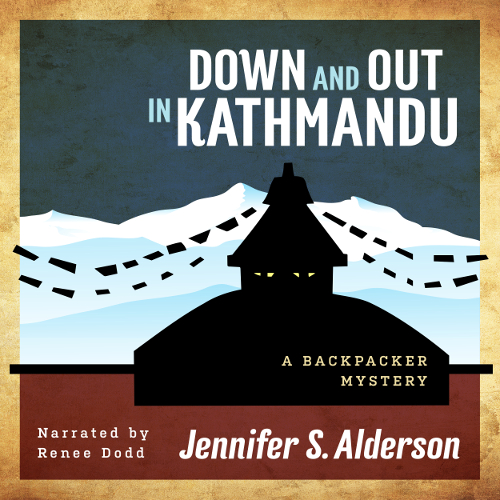 Jennifer S Alderson Down and Out in Kathmandu A Backpacker Mystery amateur sleuth Nepal Thailand thriller audiobook