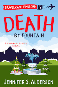 Death by Fountain A Christmas Murder in Rome Jennifer S Alderson travel cozy mystery amateur sleuth