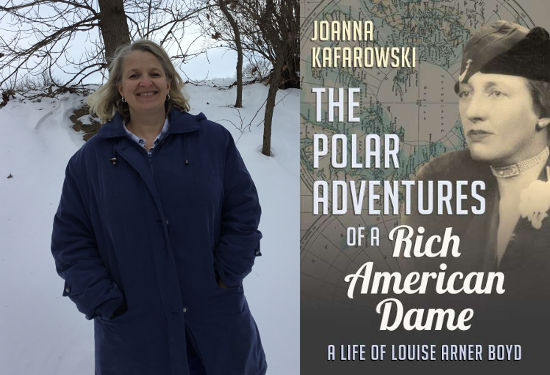 The Polar Adventures of a Rich American Dame A Life of Louise Arner Boyd Joanna Kafarowski