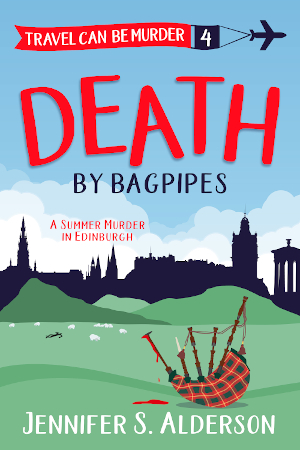 Death by Bagpipes A Summer Murder in Edinburgh amateur sleuth travel can be murder Jennifer S Alderson